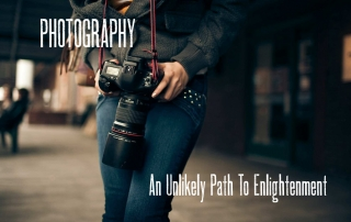 Photography: An Unlikely Path To Enlightenment